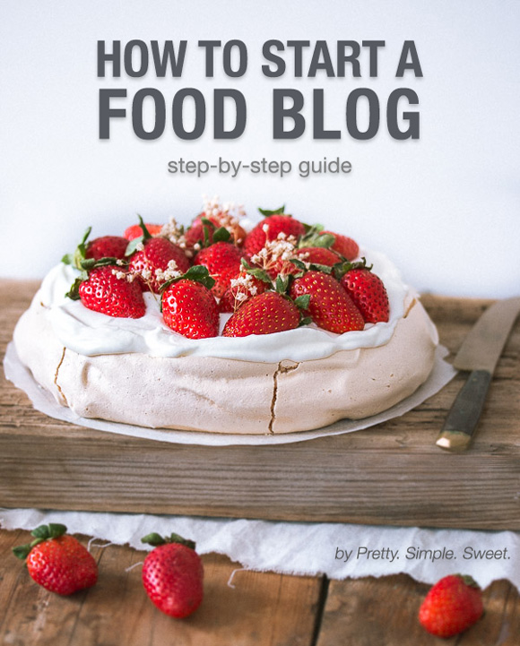How To Start A Food Blog It S Easy Prettysimplesweet Com